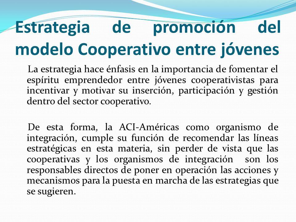 Estrategia de promoción del modelo Cooperativo entre jóvenes La estrategia hace énfasis en la importancia de fomentar el espíritu emprendedor entre jó