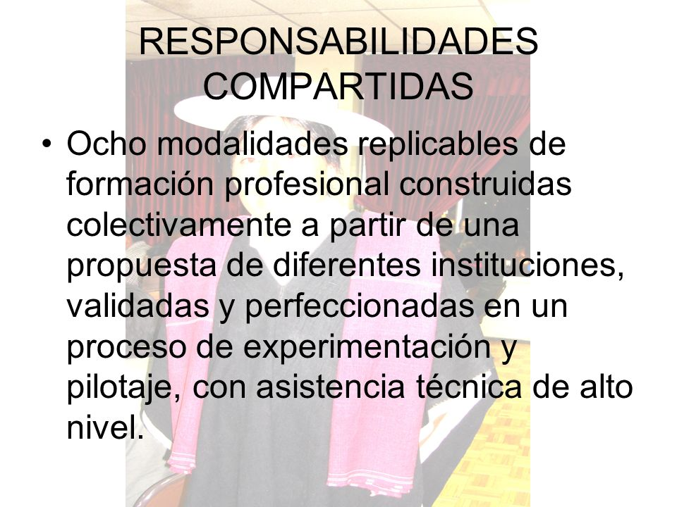 RESPONSABILIDADES COMPARTIDAS Ocho modalidades replicables de formación profesional construidas colectivamente a partir de una propuesta de diferentes