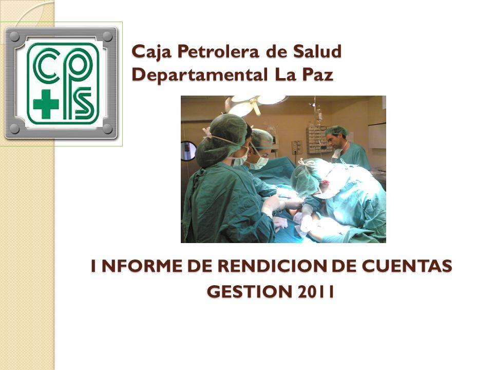 Caja Petrolera de Salud Departamental La Paz I NFORME DE RENDICION DE CUENTAS GESTION 2011