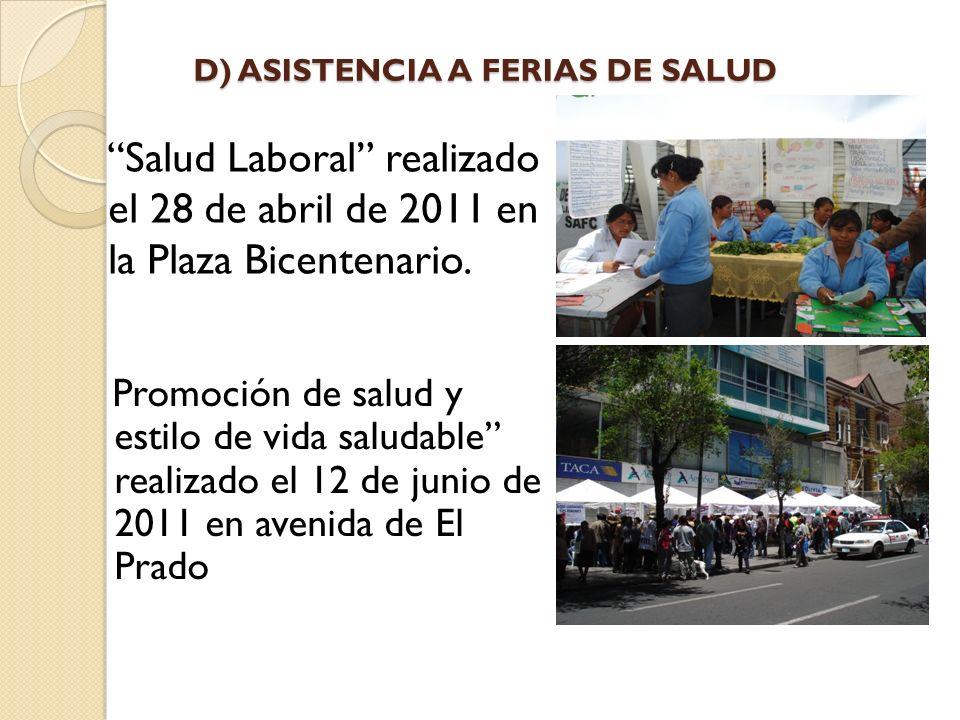D) ASISTENCIA A FERIAS DE SALUD Salud Laboral realizado el 28 de abril de 2011 en la Plaza Bicentenario.