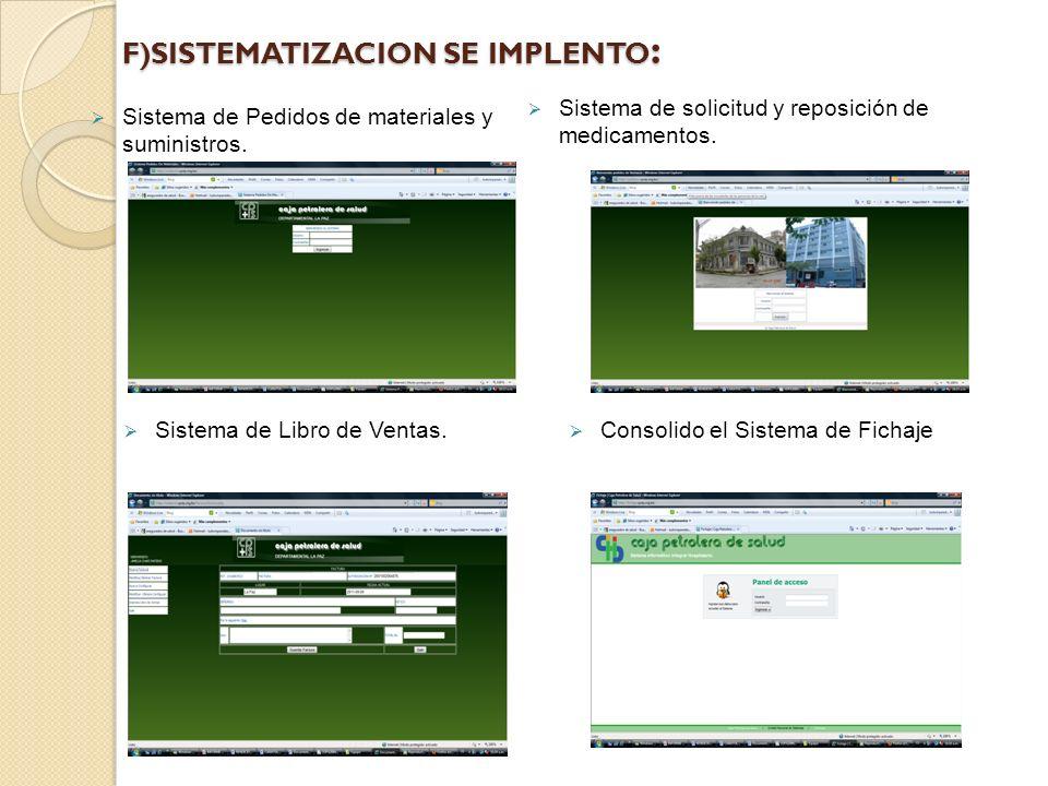F)SISTEMATIZACION SE IMPLENTO : Sistema de Pedidos de materiales y suministros.