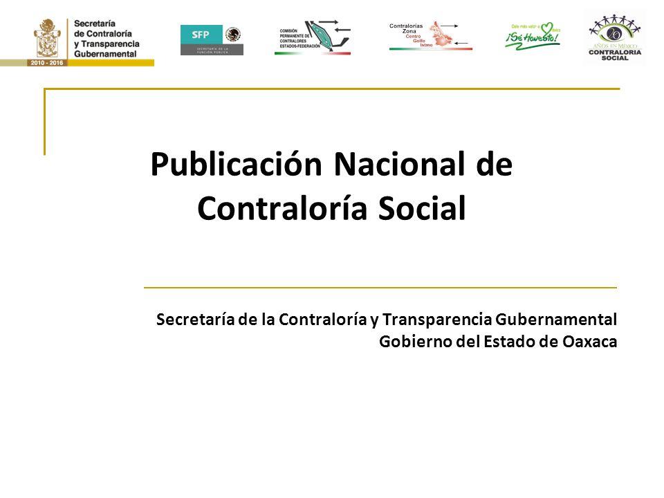 Publicación Nacional de Contraloría Social Secretaría de la Contraloría y Transparencia Gubernamental Gobierno del Estado de Oaxaca