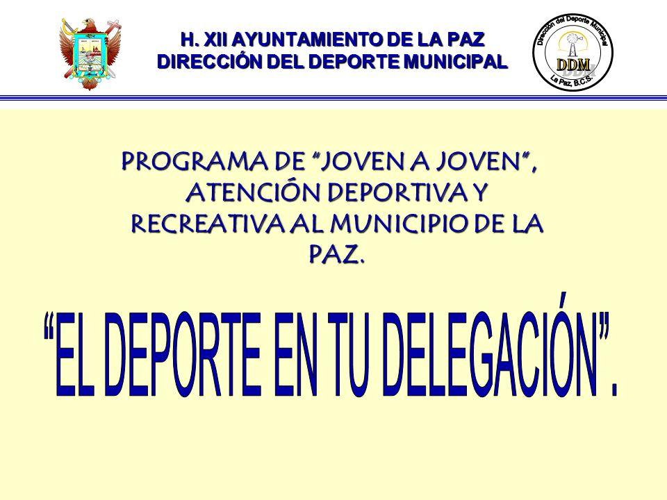 H. XII AYUNTAMIENTO DE LA PAZ DIRECCIÓN DEL DEPORTE MUNICIPAL PROGRAMA DE JOVEN A JOVEN, ATENCIÓN DEPORTIVA Y RECREATIVA AL MUNICIPIO DE LA PAZ.