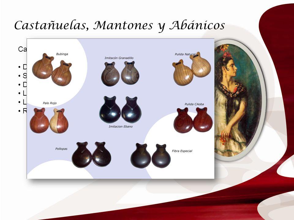 Castañuelas, Mantones y Abánicos Castañuelas: Derivadas de la palabra castaña (chestnut) Se llaman Palillo (stick) en Andalucia Dos parejas al mismo t