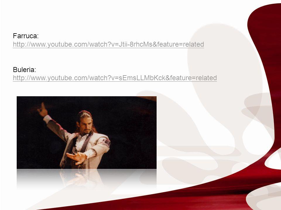 Farruca: http://www.youtube.com/watch?v=Jtii-8rhcMs&feature=related Buleria: http://www.youtube.com/watch?v=sEmsLLMbKck&feature=related