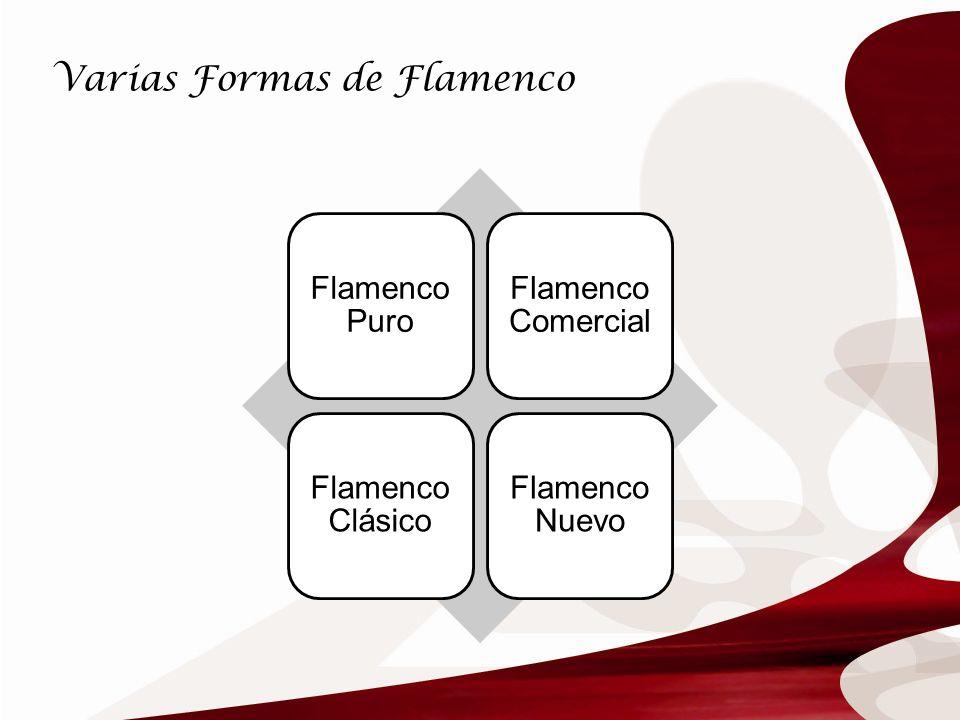 Varias Formas de Flamenco Flamenco Puro Flamenco Comercial Flamenco Clásico Flamenco Nuevo