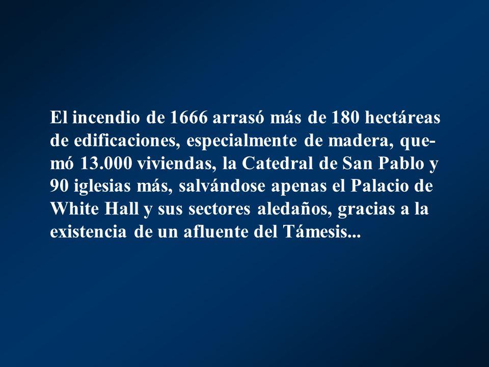 El incendio de 1666 arrasó más de 180 hectáreas de edificaciones, especialmente de madera, que- mó 13.000 viviendas, la Catedral de San Pablo y 90 igl