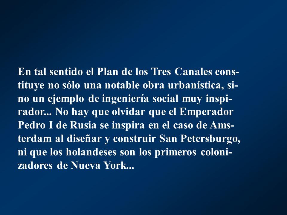 En tal sentido el Plan de los Tres Canales cons- tituye no sólo una notable obra urbanística, si- no un ejemplo de ingeniería social muy inspi- rador.