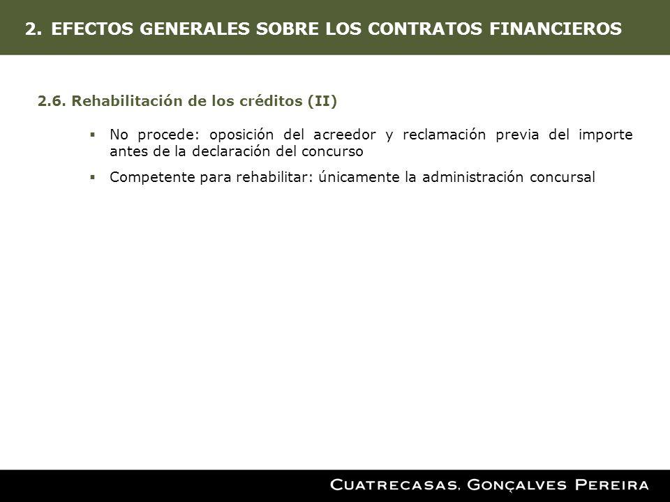 2.EFECTOS GENERALES SOBRE LOS CONTRATOS FINANCIEROS 2.6. Rehabilitación de los créditos (II) No procede: oposición del acreedor y reclamación previa d