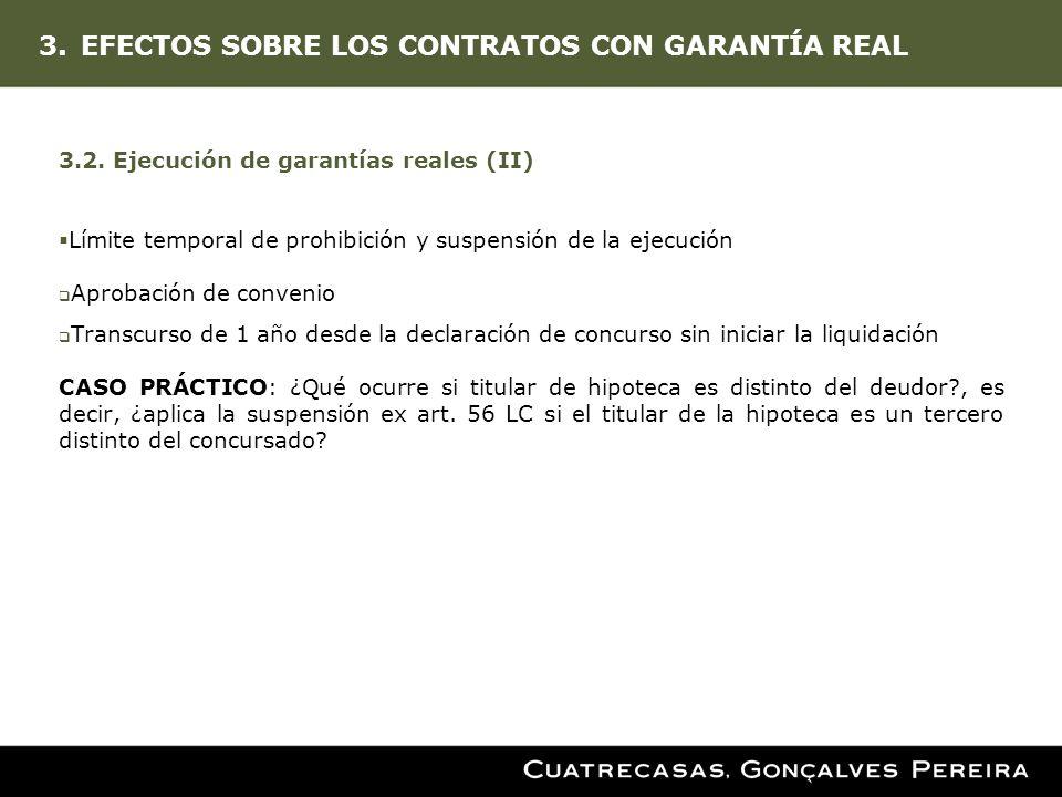 3.EFECTOS SOBRE LOS CONTRATOS CON GARANTÍA REAL 3.2. Ejecución de garantías reales (II) Límite temporal de prohibición y suspensión de la ejecución Ap