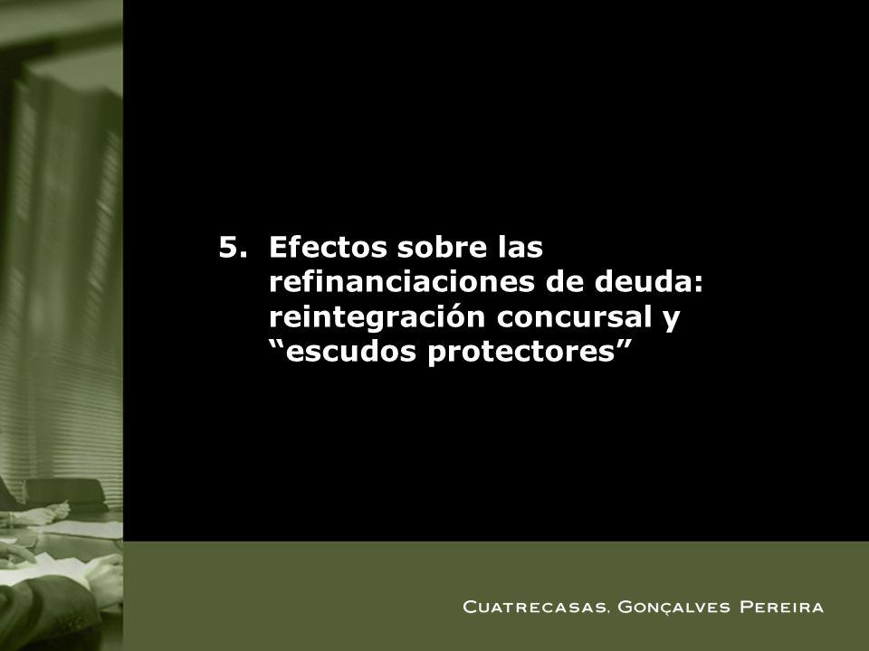 5.Efectos sobre las refinanciaciones de deuda: reintegración concursal yescudos protectores