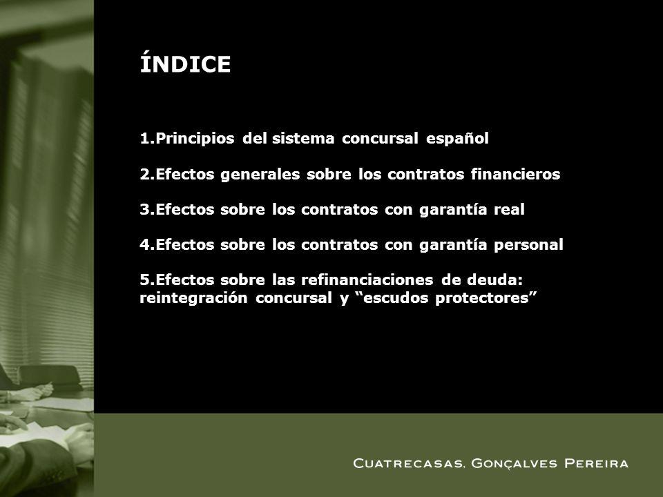 ÍNDICE 1.Principios del sistema concursal español 2.Efectos generales sobre los contratos financieros 3.Efectos sobre los contratos con garantía real