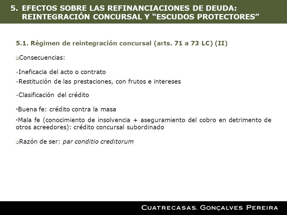 5.EFECTOS SOBRE LAS REFINANCIACIONES DE DEUDA: REINTEGRACIÓN CONCURSAL Y ESCUDOS PROTECTORES 5.1. Régimen de reintegración concursal (arts. 71 a 73 LC