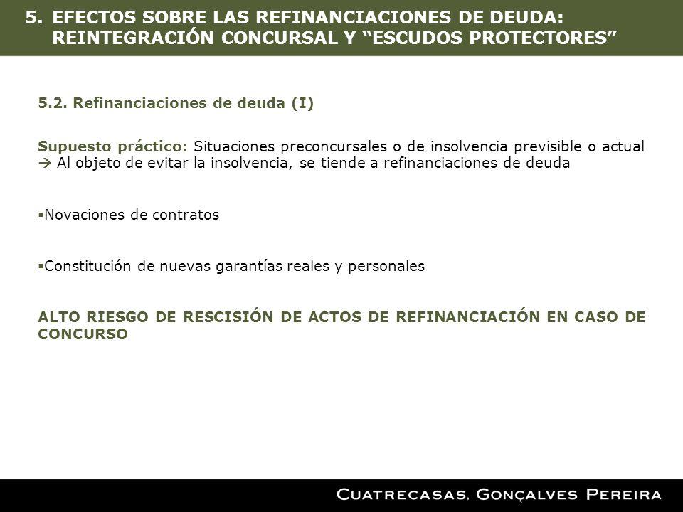 5.EFECTOS SOBRE LAS REFINANCIACIONES DE DEUDA: REINTEGRACIÓN CONCURSAL Y ESCUDOS PROTECTORES 5.2. Refinanciaciones de deuda (I) Supuesto práctico: Sit