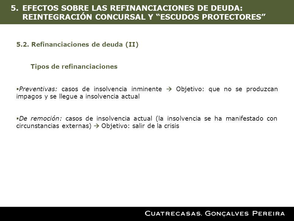 5.EFECTOS SOBRE LAS REFINANCIACIONES DE DEUDA: REINTEGRACIÓN CONCURSAL Y ESCUDOS PROTECTORES 5.2. Refinanciaciones de deuda (II) Tipos de refinanciaci