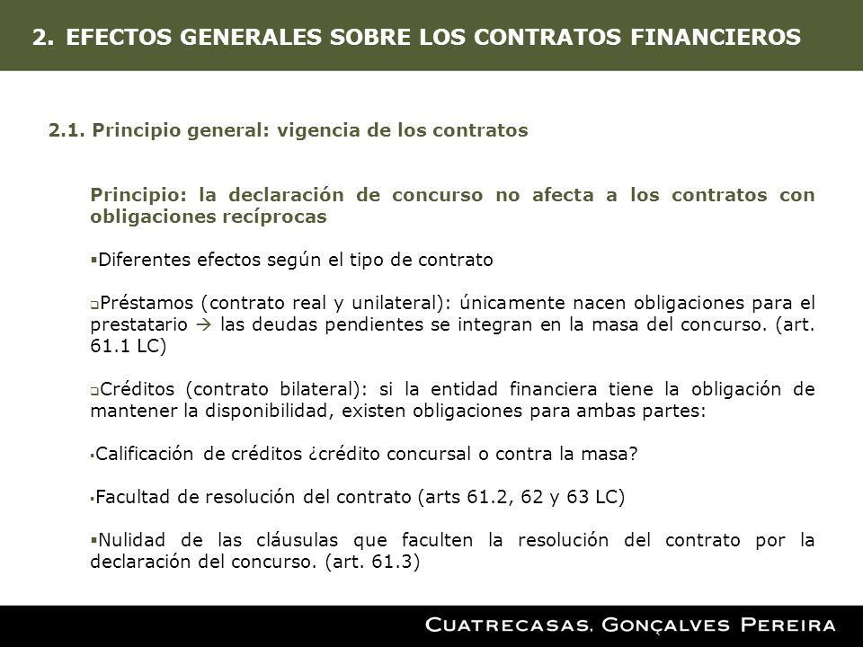 2.EFECTOS GENERALES SOBRE LOS CONTRATOS FINANCIEROS 2.1. Principio general: vigencia de los contratos Principio: la declaración de concurso no afecta