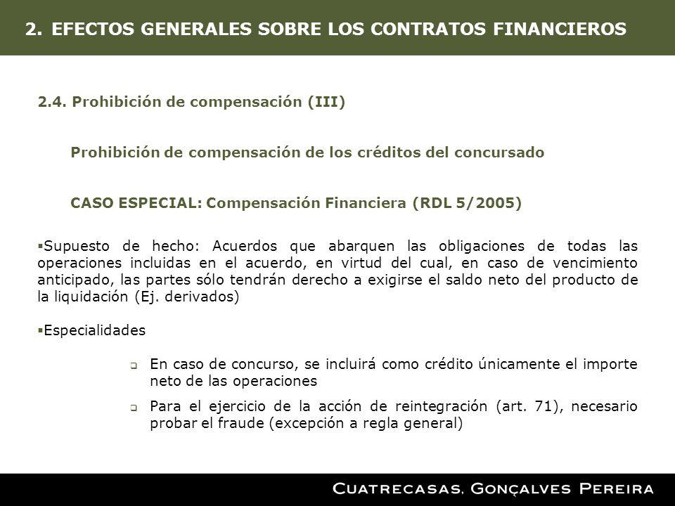 2.EFECTOS GENERALES SOBRE LOS CONTRATOS FINANCIEROS 2.4. Prohibición de compensación (III) Prohibición de compensación de los créditos del concursado