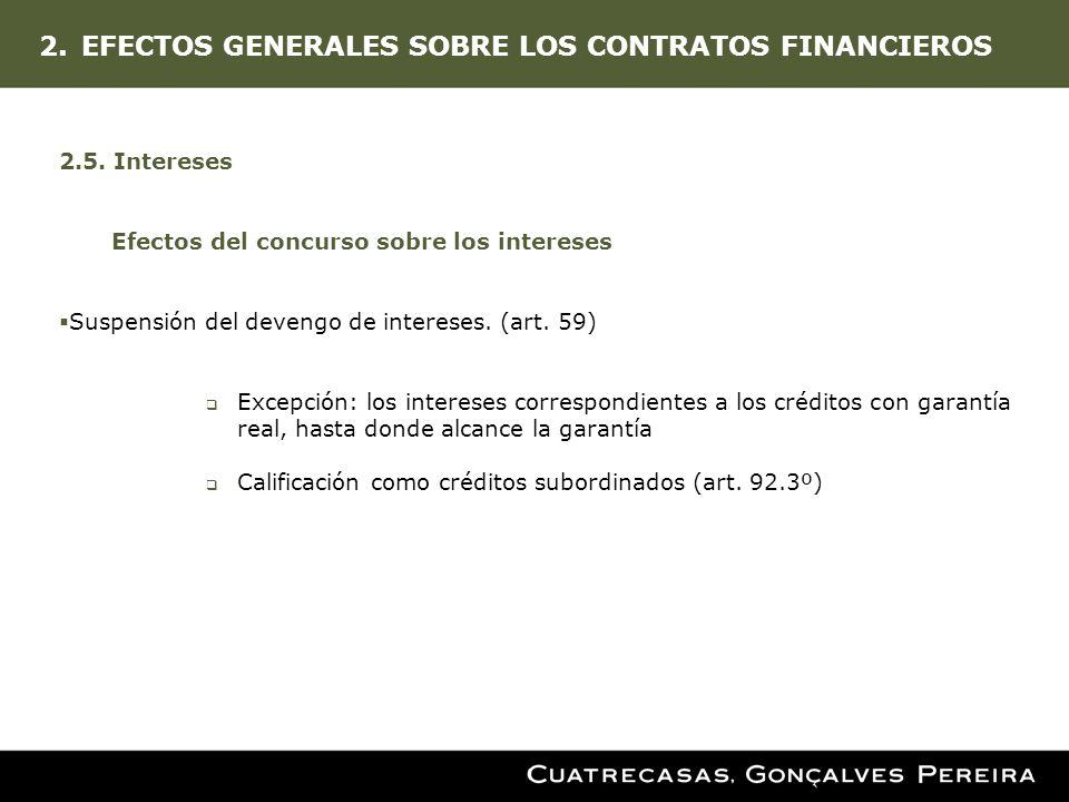 2.EFECTOS GENERALES SOBRE LOS CONTRATOS FINANCIEROS 2.5. Intereses Efectos del concurso sobre los intereses Suspensión del devengo de intereses. (art.