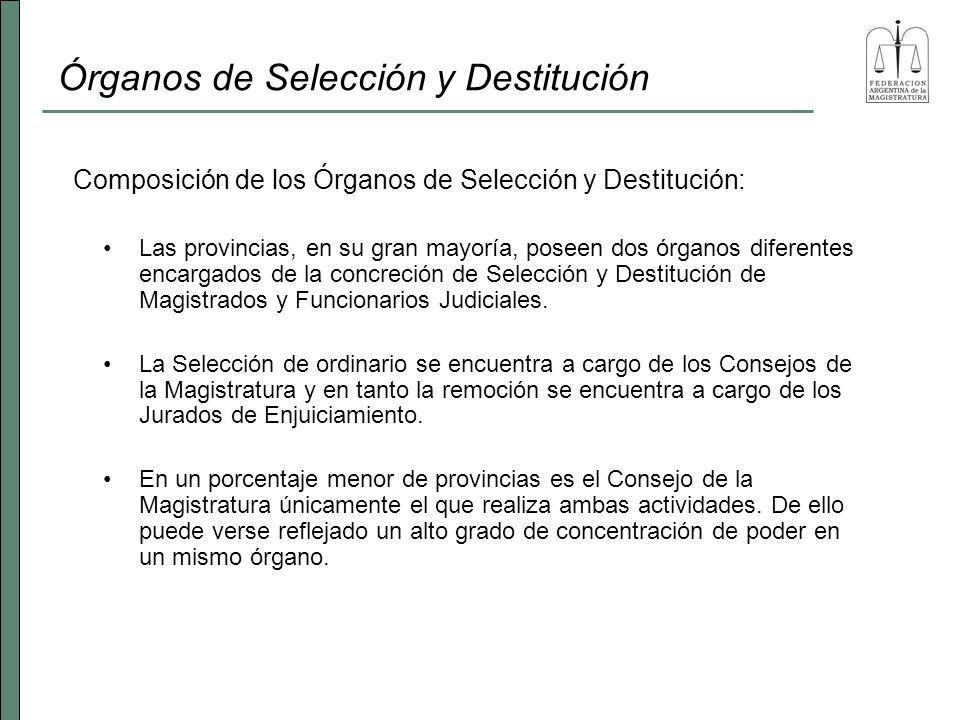 Órganos de Selección y Destitución Las provincias, en su gran mayoría, poseen dos órganos diferentes encargados de la concreción de Selección y Destit