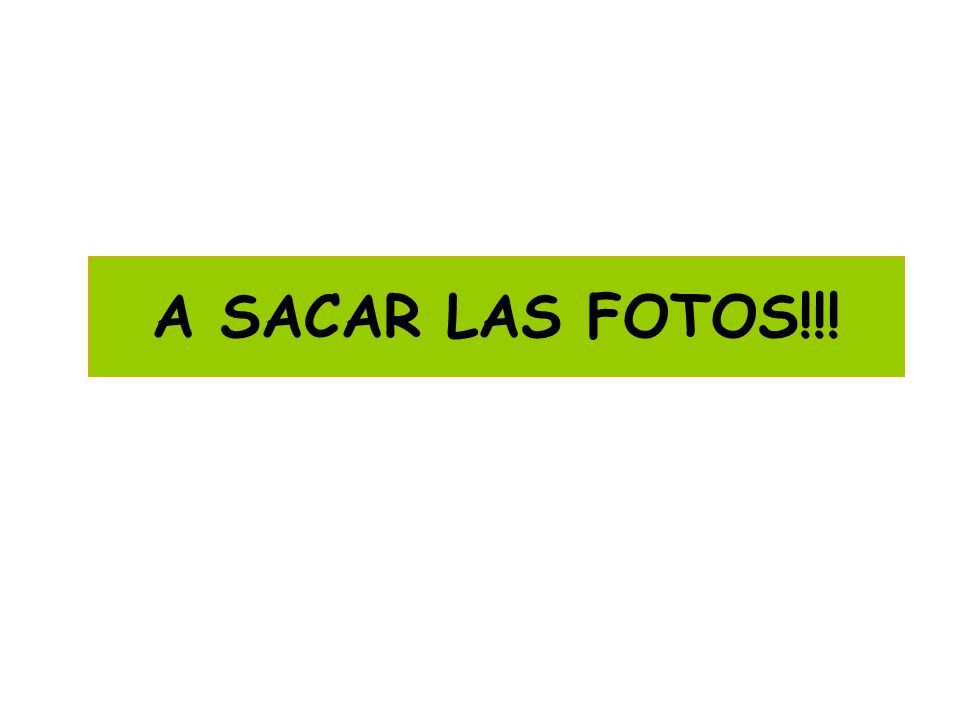 A SACAR LAS FOTOS!!!