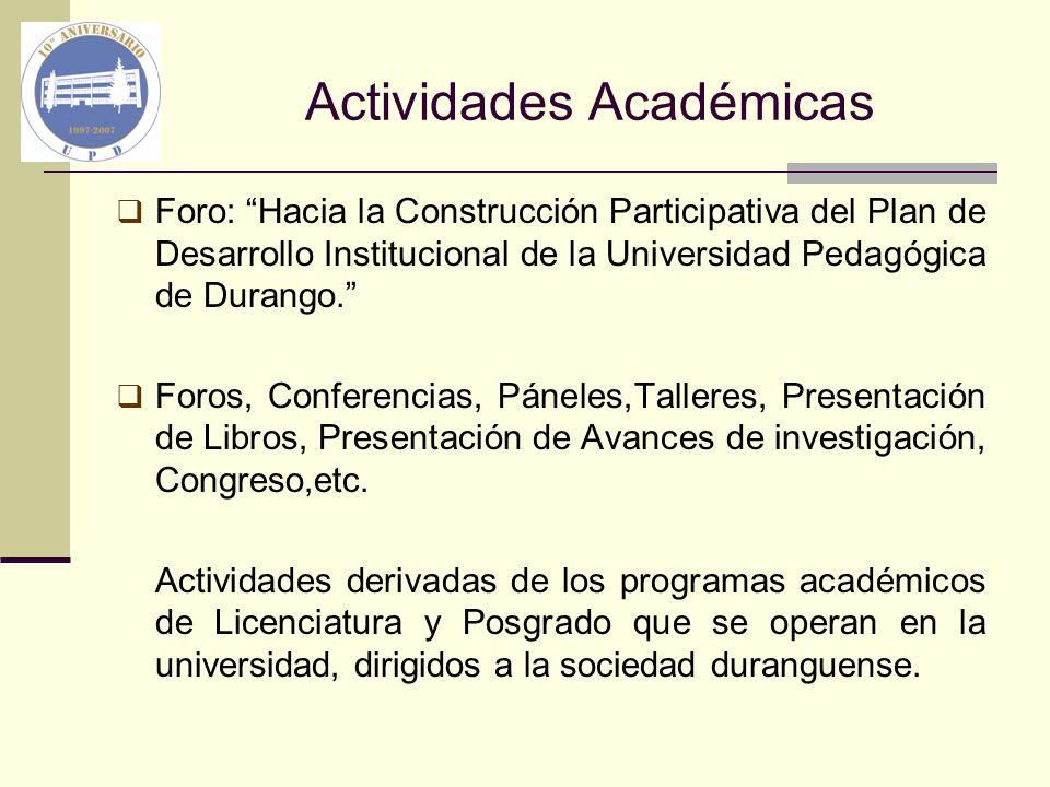 Actividades Académicas Foro: Hacia la Construcción Participativa del Plan de Desarrollo Institucional de la Universidad Pedagógica de Durango. Foros,