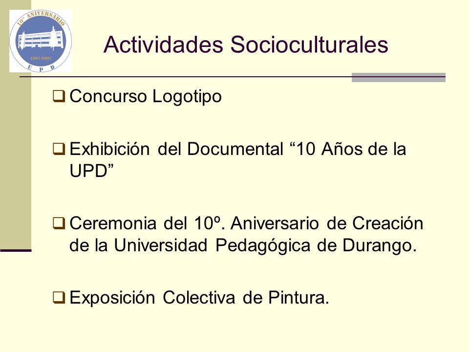 Actividades Socioculturales Concurso Logotipo Exhibición del Documental 10 Años de la UPD Ceremonia del 10º. Aniversario de Creación de la Universidad