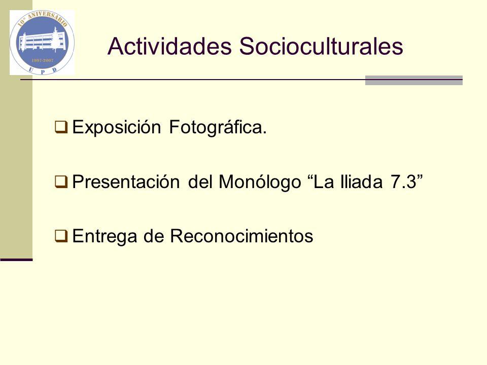 Actividades Socioculturales Exposición Fotográfica. Presentación del Monólogo La Iliada 7.3 Entrega de Reconocimientos