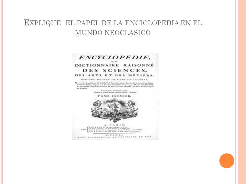 E XPLIQUE EL PAPEL DE LA ENCICLOPEDIA EN EL MUNDO NEOCLÁSICO