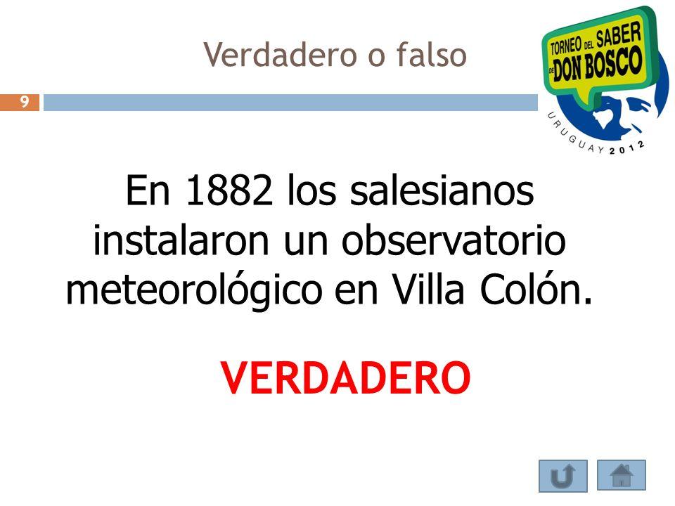 Verdadero o falso En 1882 los salesianos instalaron un observatorio meteorológico en Villa Colón. VERDADERO 9