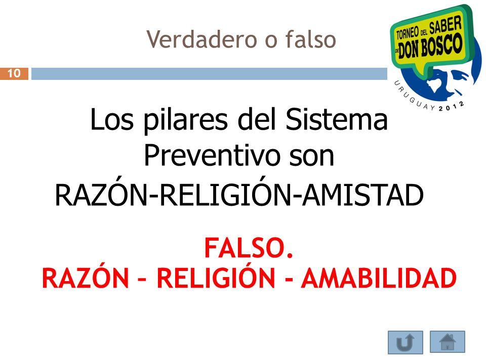 Verdadero o falso Los pilares del Sistema Preventivo son RAZÓN-RELIGIÓN-AMISTAD FALSO. RAZÓN – RELIGIÓN - AMABILIDAD 10