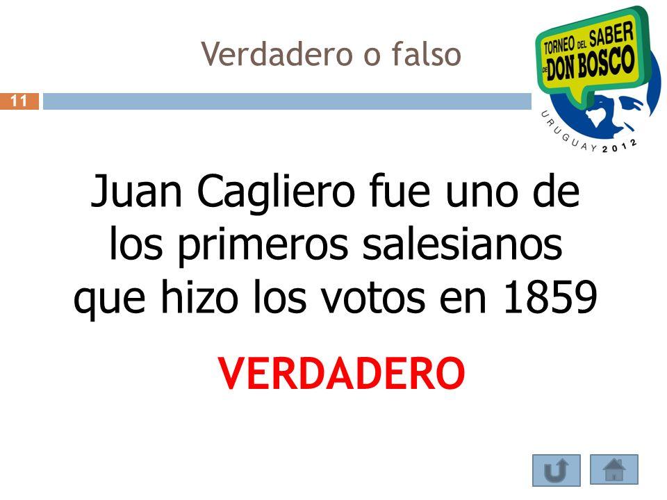 Verdadero o falso Juan Cagliero fue uno de los primeros salesianos que hizo los votos en 1859 VERDADERO 11
