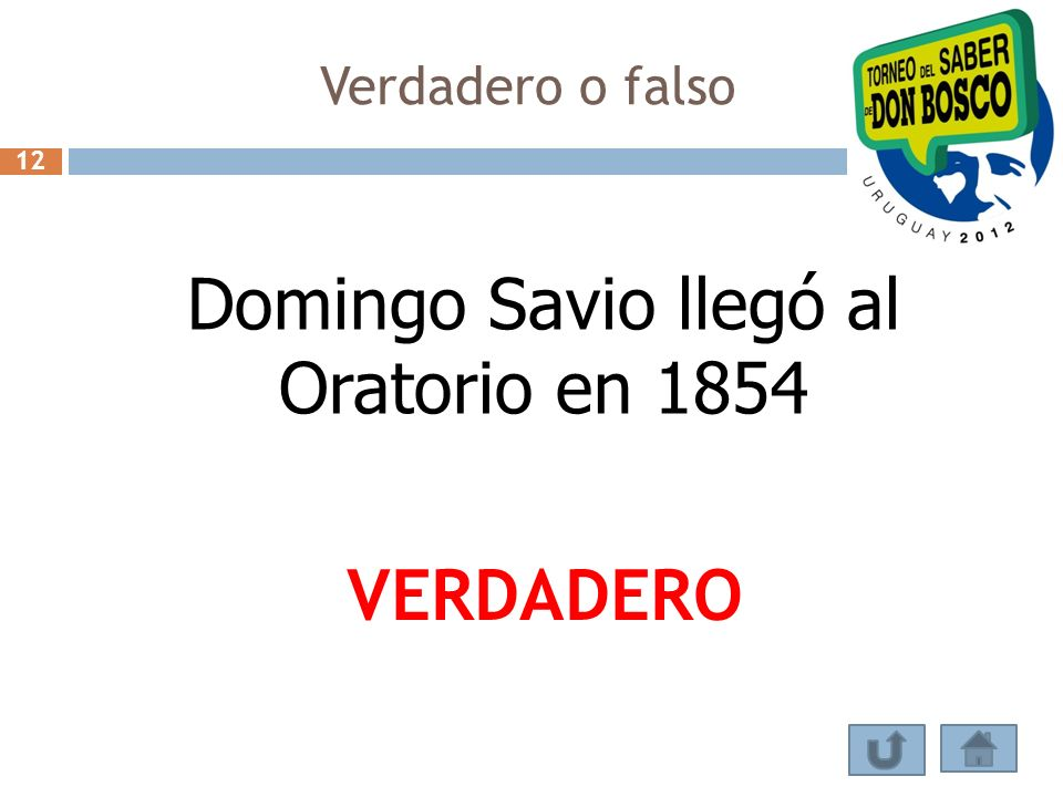 Verdadero o falso Domingo Savio llegó al Oratorio en 1854 VERDADERO 12