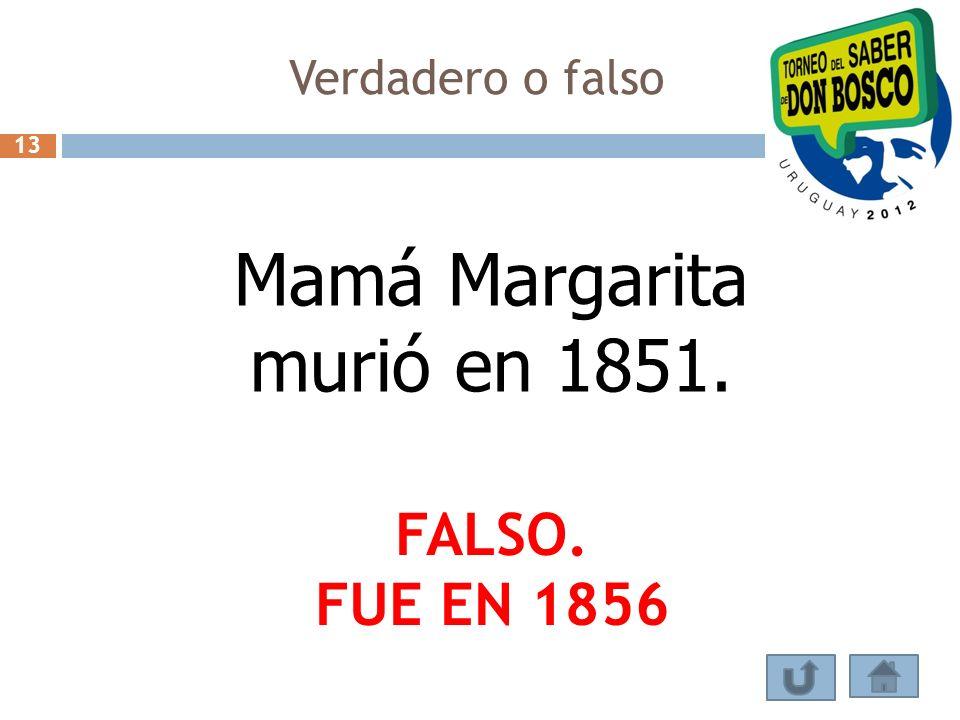 Verdadero o falso Mamá Margarita murió en 1851. FALSO. FUE EN 1856 13
