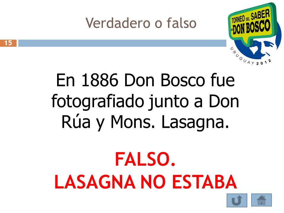 Verdadero o falso En 1886 Don Bosco fue fotografiado junto a Don Rúa y Mons. Lasagna. FALSO. LASAGNA NO ESTABA 15