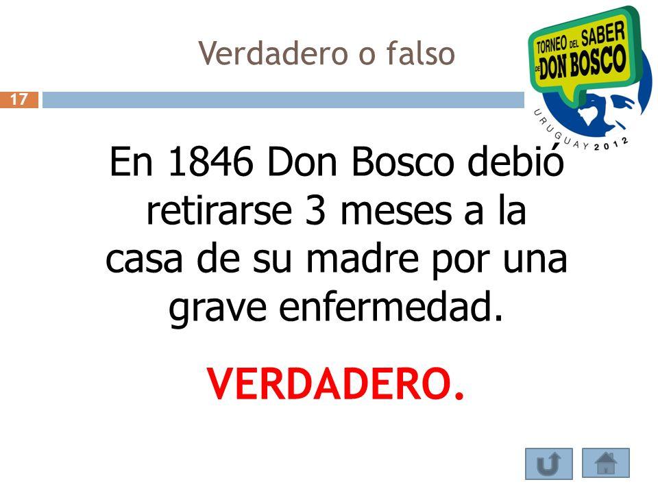 Verdadero o falso En 1846 Don Bosco debió retirarse 3 meses a la casa de su madre por una grave enfermedad. VERDADERO. 17