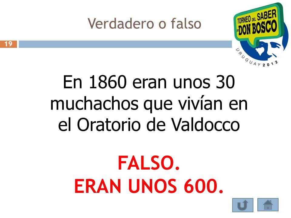 Verdadero o falso En 1860 eran unos 30 muchachos que vivían en el Oratorio de Valdocco FALSO. ERAN UNOS 600. 19