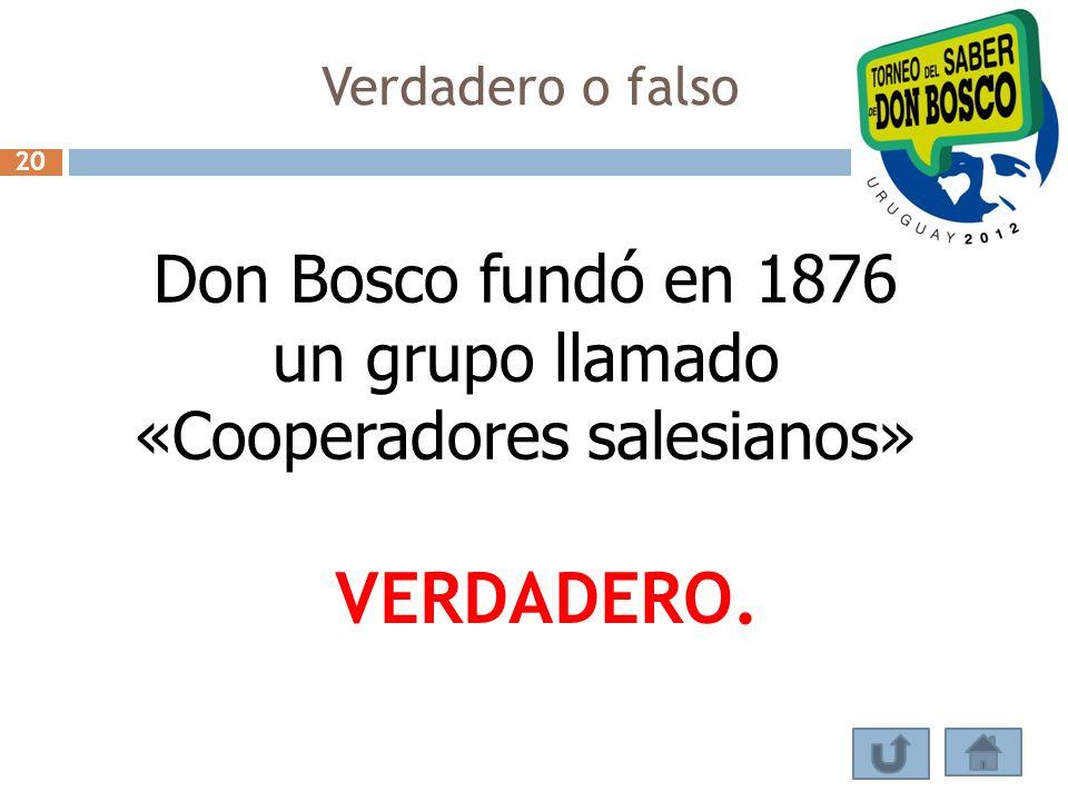 Verdadero o falso Don Bosco fundó en 1876 un grupo llamado «Cooperadores salesianos» VERDADERO. 20