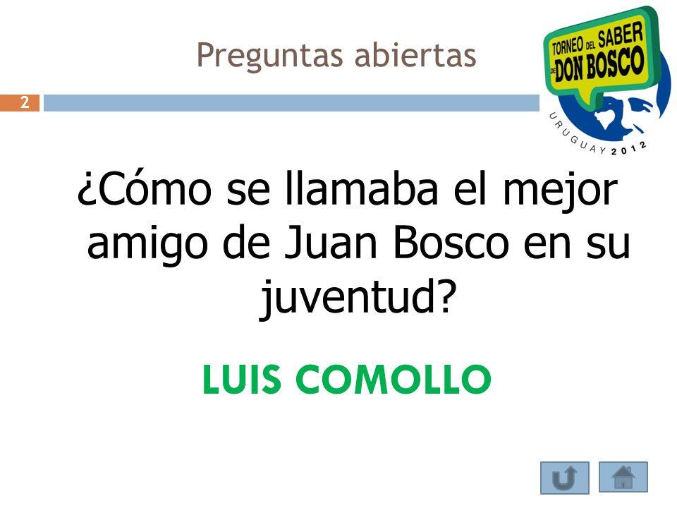 ¿Cómo se llamaba el mejor amigo de Juan Bosco en su juventud? LUIS COMOLLO Preguntas abiertas 2