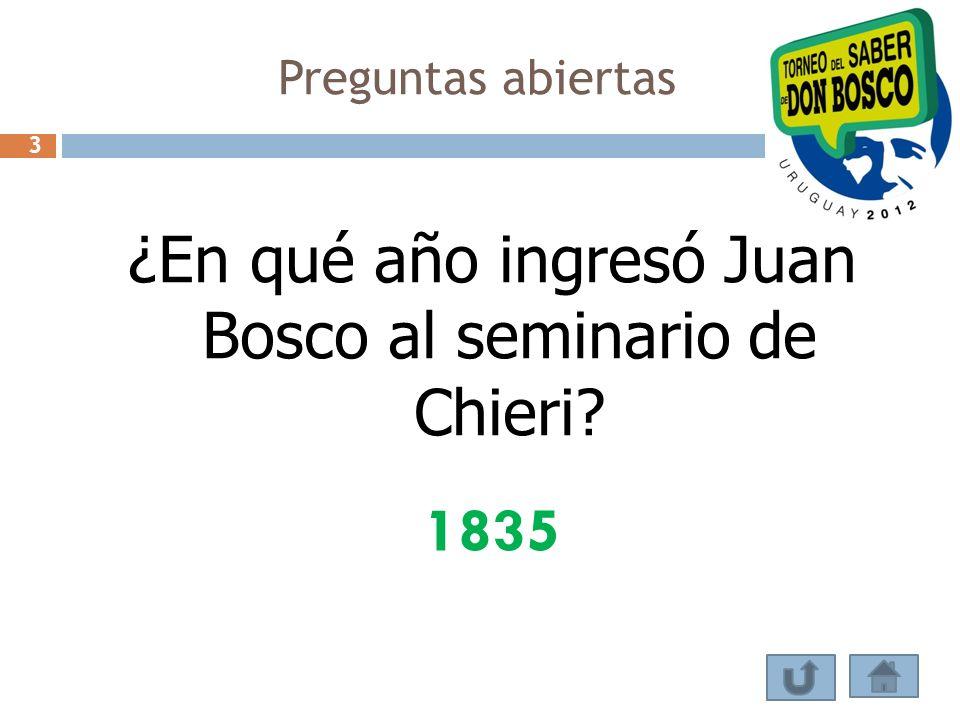 ¿En qué año ingresó Juan Bosco al seminario de Chieri? 1835 Preguntas abiertas 3
