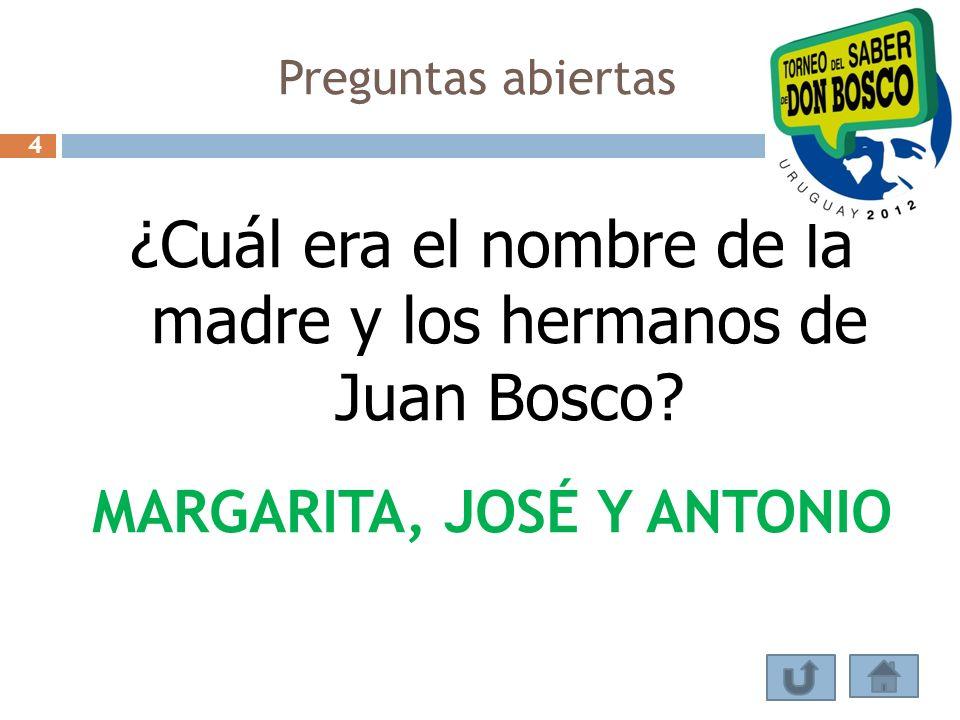 ¿Cuál era el nombre de la madre y los hermanos de Juan Bosco? MARGARITA, JOSÉ Y ANTONIO Preguntas abiertas 4