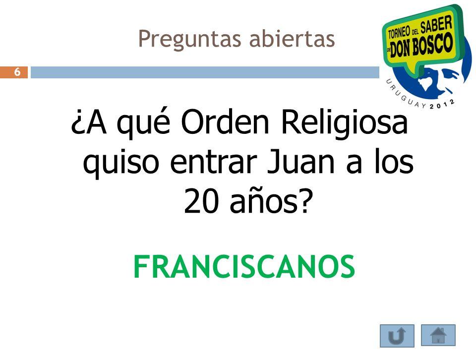¿A qué Orden Religiosa quiso entrar Juan a los 20 años? FRANCISCANOS Preguntas abiertas 6
