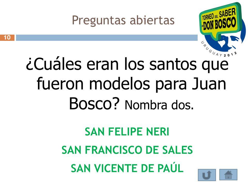 Preguntas abiertas ¿Cuáles eran los santos que fueron modelos para Juan Bosco? Nombra dos. SAN FELIPE NERI SAN FRANCISCO DE SALES SAN VICENTE DE PAÚL