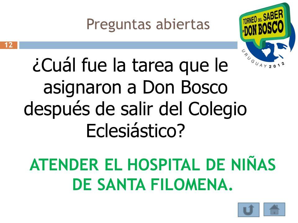 Preguntas abiertas ¿Cuál fue la tarea que le asignaron a Don Bosco después de salir del Colegio Eclesiástico? ATENDER EL HOSPITAL DE NIÑAS DE SANTA FI