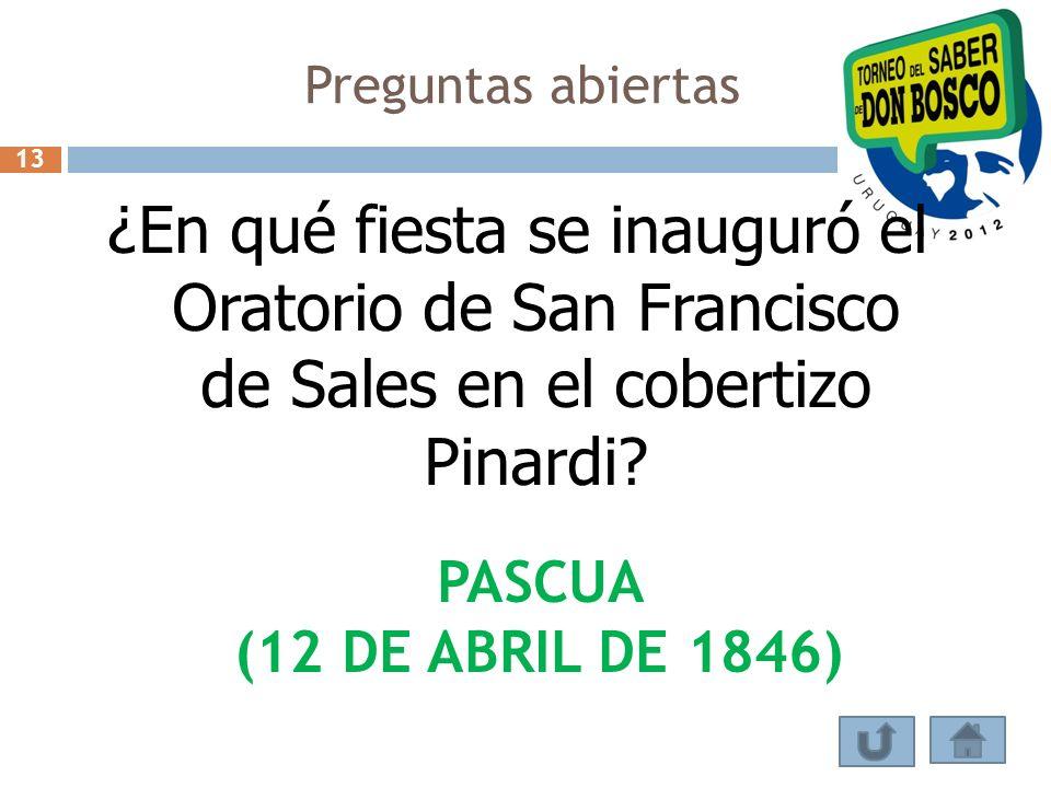 Preguntas abiertas ¿En qué fiesta se inauguró el Oratorio de San Francisco de Sales en el cobertizo Pinardi? PASCUA (12 DE ABRIL DE 1846) 13