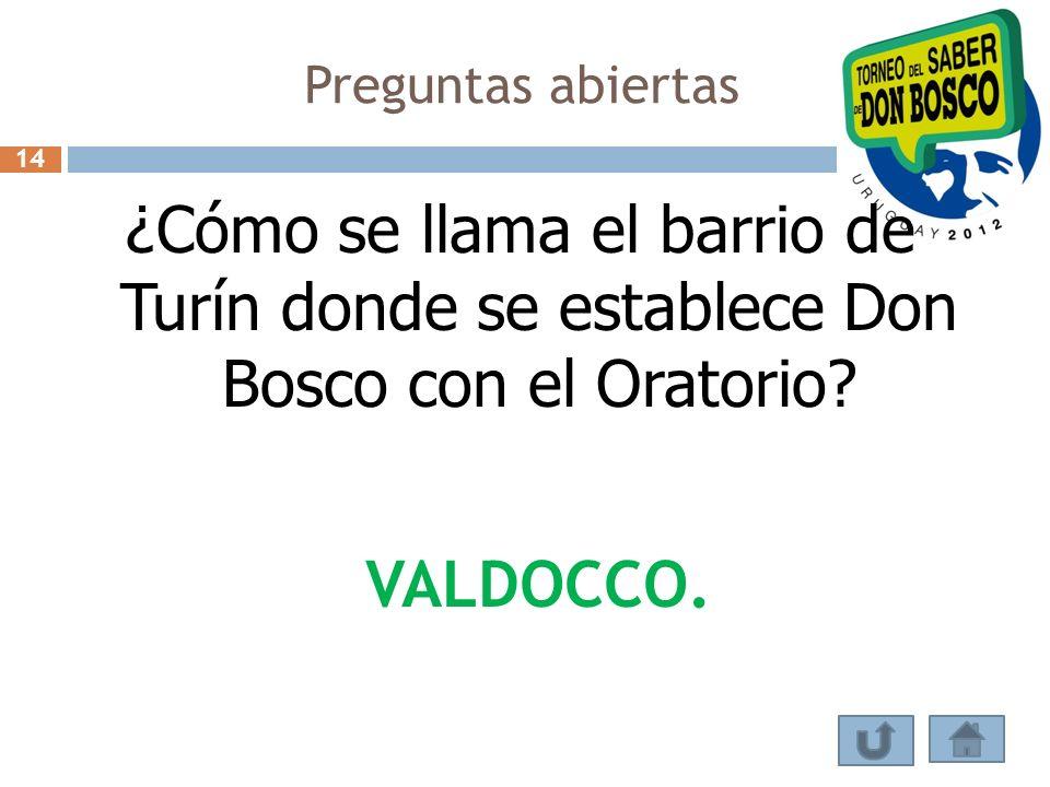 Preguntas abiertas ¿Cómo se llama el barrio de Turín donde se establece Don Bosco con el Oratorio? VALDOCCO. 14