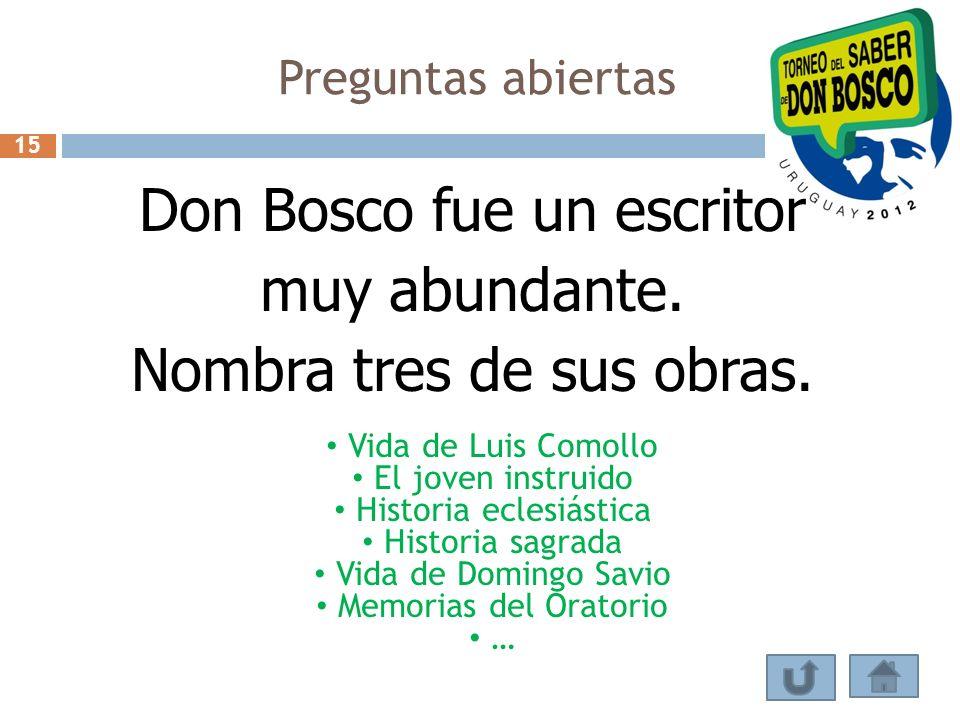 Preguntas abiertas Don Bosco fue un escritor muy abundante. Nombra tres de sus obras. Vida de Luis Comollo El joven instruido Historia eclesiástica Hi