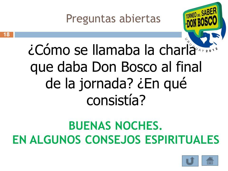 Preguntas abiertas ¿Cómo se llamaba la charla que daba Don Bosco al final de la jornada? ¿En qué consistía? BUENAS NOCHES. EN ALGUNOS CONSEJOS ESPIRIT