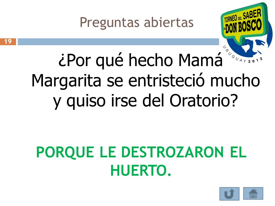 Preguntas abiertas ¿Por qué hecho Mamá Margarita se entristeció mucho y quiso irse del Oratorio? PORQUE LE DESTROZARON EL HUERTO. 19