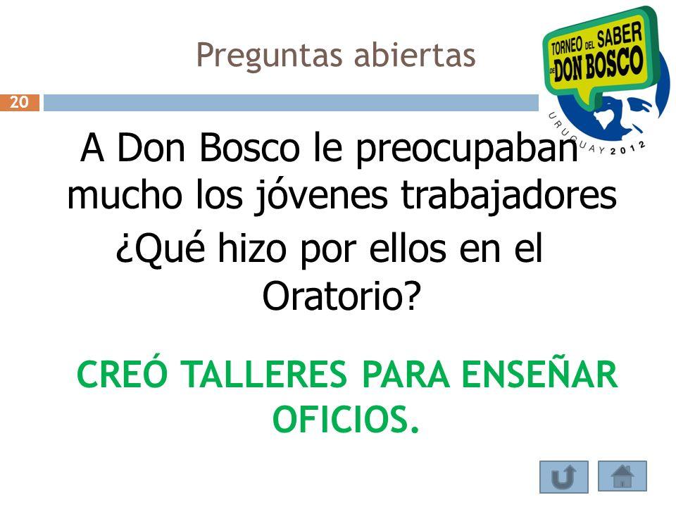Preguntas abiertas A Don Bosco le preocupaban mucho los jóvenes trabajadores ¿Qué hizo por ellos en el Oratorio? CREÓ TALLERES PARA ENSEÑAR OFICIOS. 2