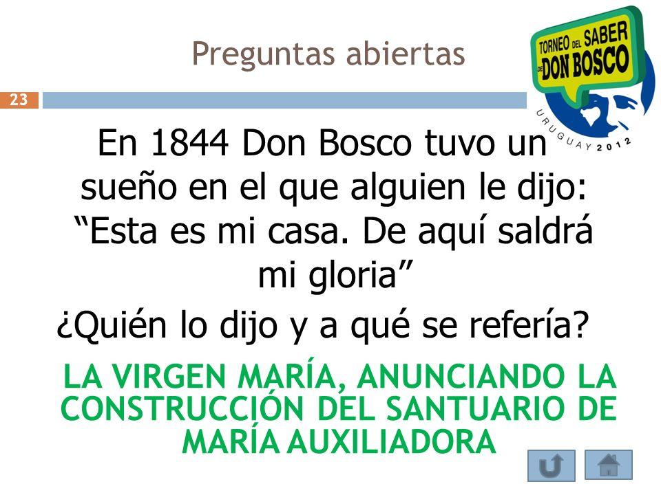 Preguntas abiertas En 1844 Don Bosco tuvo un sueño en el que alguien le dijo: Esta es mi casa. De aquí saldrá mi gloria ¿Quién lo dijo y a qué se refe